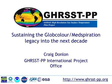 Sustaining the Globcolour/Medspiration legacy into the next decade Craig Donlon GHRSST-PP International Project Office.