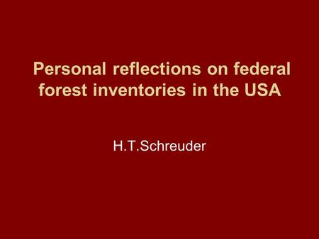 Personal reflections on federal forest inventories in the USA H.T.Schreuder.