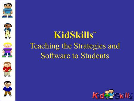 KidSkills Teaching the Strategies and Software to Students.