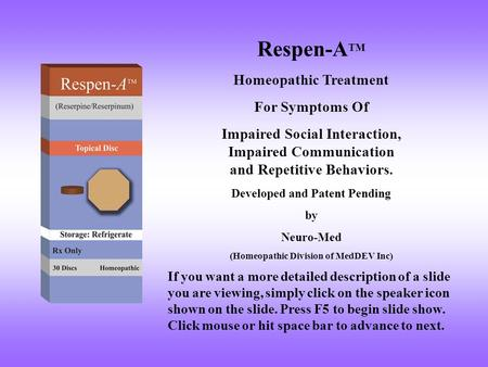 Respen-A TM Homeopathic Treatment For Symptoms Of Impaired Social Interaction, Impaired Communication and Repetitive Behaviors. Developed and Patent Pending.