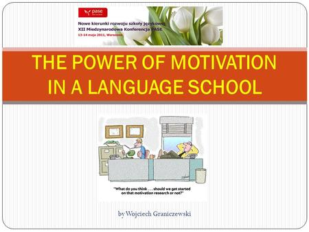 By Wojciech Graniczewski THE POWER OF MOTIVATION IN A LANGUAGE SCHOOL.