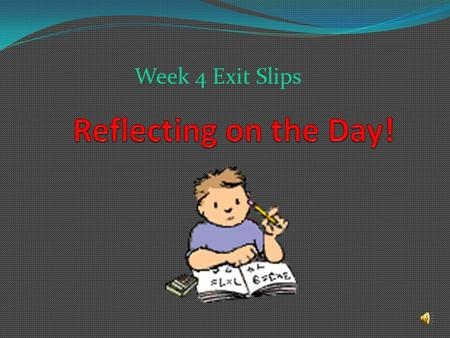 Week 4 Exit Slips What group challenge did you choose today? What do you need to do to meet the challenge?