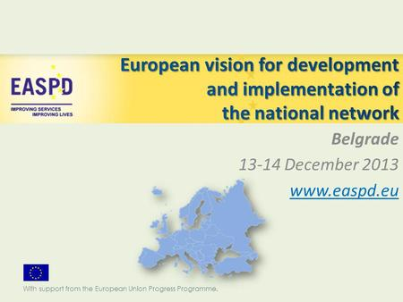 Belgrade 13-14 December 2013 www.easpd.eu With support from the European Union Progress Programme.