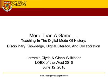 More Than A Game…. Teaching In The Digital Mode Of History: Disciplinary Knowledge, Digital Literacy, And Collaboration.