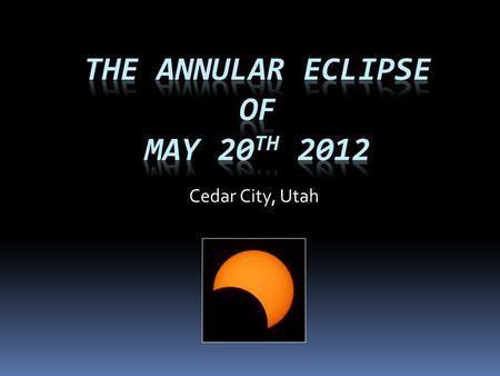 Cedar City, Utah. What is an annular eclipse? The moons orbit is elliptical and its distance varies from 221,000 to 252,000 miles.