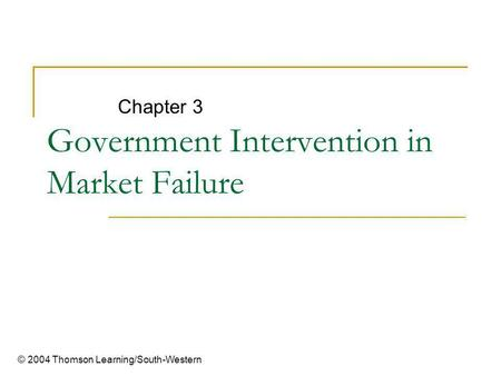 Government Intervention in Market Failure Chapter 3 © 2004 Thomson Learning/South-Western.