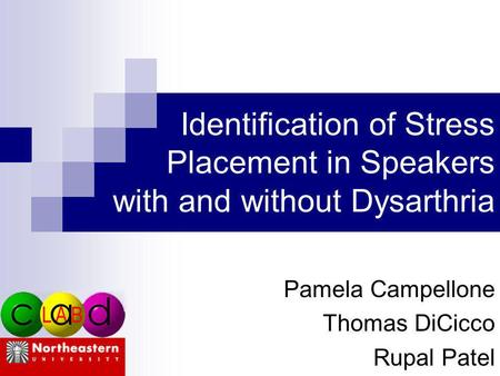 Identification of Stress Placement in Speakers with and without Dysarthria Pamela Campellone Thomas DiCicco Rupal Patel.