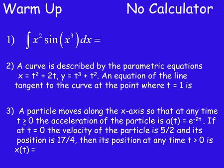 Warm Up No Calculator A curve is described by the parametric equations