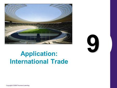 Copyright © 2006 Thomson Learning 9 Application: International Trade.