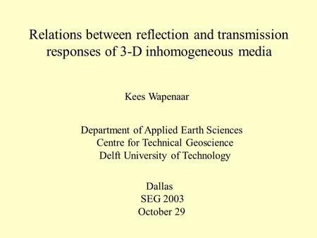 Relations between reflection and transmission responses of 3-D inhomogeneous media Kees Wapenaar Department of Applied Earth Sciences Centre for Technical.