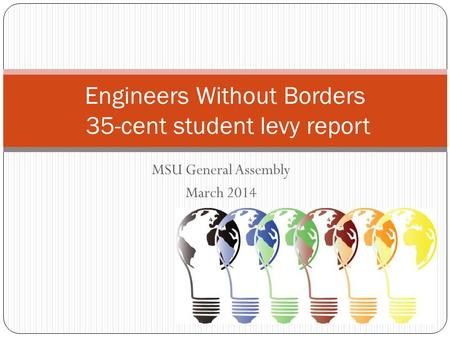 MSU General Assembly March 2014 Engineers Without Borders 35-cent student levy report.