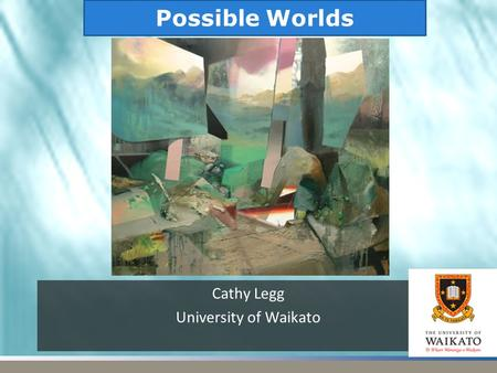 Cathy Legg University of Waikato Possible Worlds.