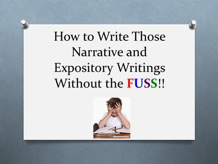 How to Write Those Narrative and Expository Writings Without the FUSS!!
