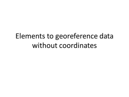 Elements to georeference data without coordinates.