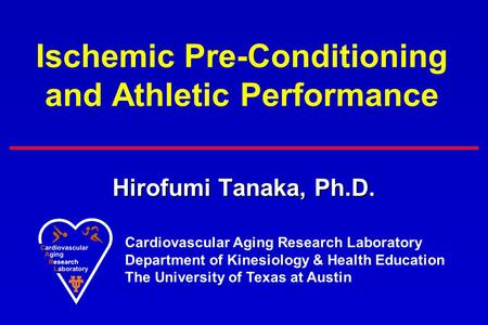 Hirofumi Tanaka, Ph.D. Cardiovascular Aging Research Laboratory Department of Kinesiology & Health Education The University of Texas at Austin Ischemic.