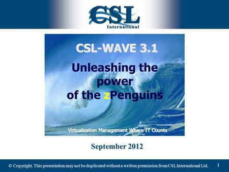 © Copyright. This presentation may not be duplicated without a written permission from CSL International Ltd. 1 September 2012 Virtualization Management.