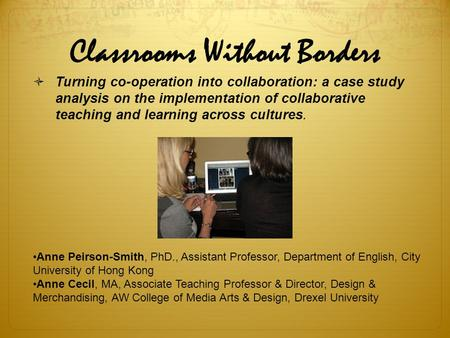 Classrooms Without Borders Turning co-operation into collaboration: a case study analysis on the implementation of collaborative teaching and learning.