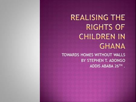 TOWARDS HOMES WITHOUT WALLS BY STEPHEN T. ADONGO ADDIS ABABA 26 TH.