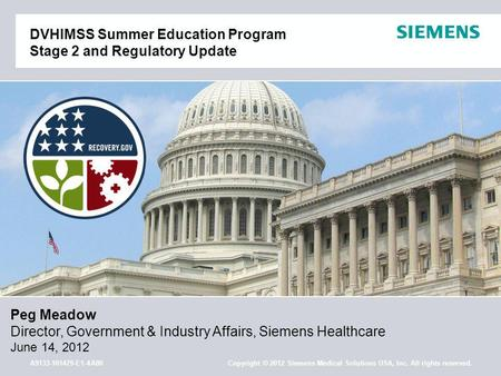A9133-101479-E1-4A00 Copyright © 2012 Siemens Medical Solutions USA, Inc. All rights reserved. DVHIMSS Summer Education Program Stage 2 and Regulatory.