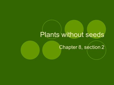 Plants without seeds Chapter 8, section 2. Key concepts What characteristics do the three groups of nonvascular plants share What characteristics do the.
