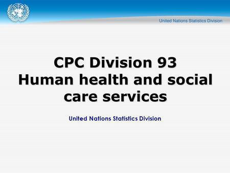 United Nations Statistics Division CPC Division 93 Human health and social care services.