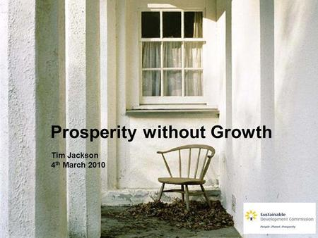 Prosperity without Growth Tim Jackson 4 th March 2010.