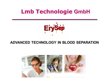 ADVANCED TECHNOLOGY IN BLOOD SEPARATION