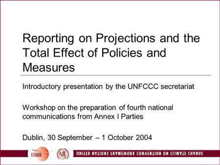 Reporting on Projections and the Total Effect of Policies and Measures Introductory presentation by the UNFCCC secretariat Workshop on the preparation.