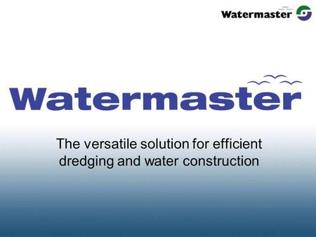 The versatile solution for efficient dredging and water construction.