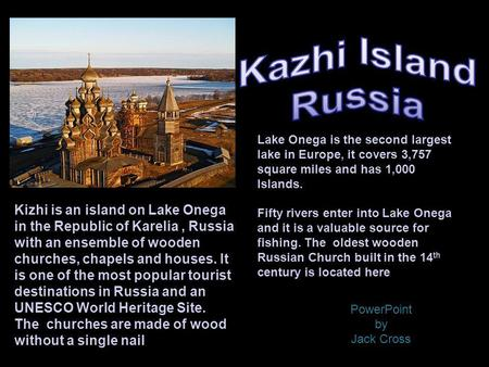 Kizhi is an island on Lake Onega in the Republic of Karelia, Russia with an ensemble of wooden churches, chapels and houses. It is one of the most popular.