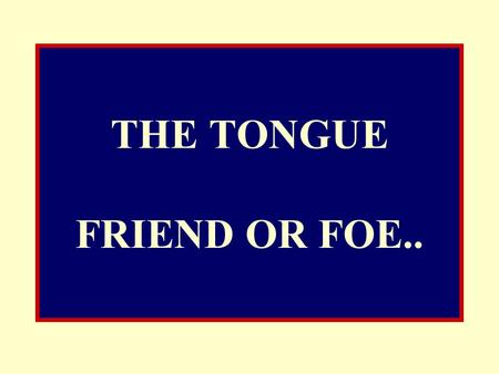 THE TONGUE FRIEND OR FOE.. Not a word does he utter but there is a vigilant guardian. (Quran - 50;18) The Prophet (saw) said: A slave (of Allah) may.