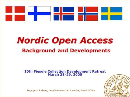 Ingegerd Rabow, Lund University Libraries, Head Office. Nordic Open Access Nordic Open Access Background and Developments 10th Fiesole Collection Development.