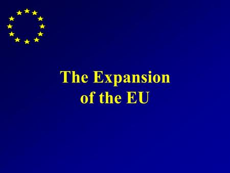 The Expansion of the EU. 5 th expansion The Treaty of Accession, signed in Athens on 16 April 2003.