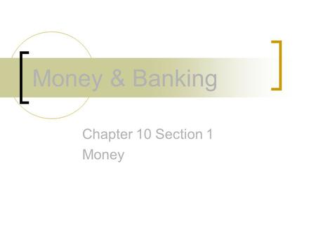 Money & Banking Chapter 10 Section 1 Money.
