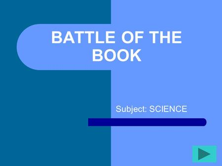 BATTLE OF THE BOOK Subject: SCIENCE Twenty Questions 12345 678910 1112131415 1617181920.