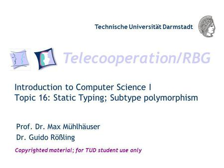 Telecooperation/RBG Technische Universität Darmstadt Copyrighted material; for TUD student use only Introduction to Computer Science I Topic 16: Static.