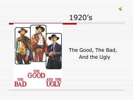 1920s The Good, The Bad, And the Ugly. The decade of the 1920s is often characterized as a period of American prosperity and optimism. It was the Roaring.