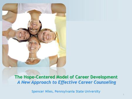 1 The Hope-Centered Model of Career Development A New Approach to Effective Career Counseling Spencer Niles, Pennsylvania State University.