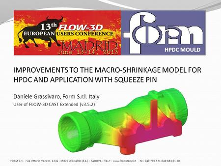 IMPROVEMENTS TO THE MACRO-SHRINKAGE MODEL FOR HPDC AND APPLICATION WITH SQUEEZE PIN Daniele Grassivaro, Form S.r.l. Italy User of FLOW-3D CAST Extended.