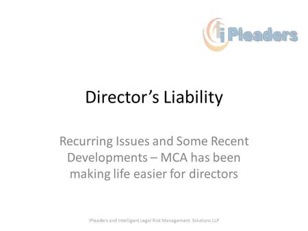 Directors Liability Recurring Issues and Some Recent Developments – MCA has been making life easier for directors iPleaders and Intelligent Legal Risk.