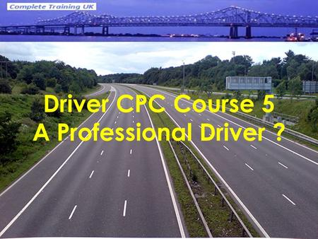 Driver CPC Course 5 A Professional Driver ?. © Les Kelly 2011 Course Contents Speed Awareness Spacial Awareness Seat Belts & their use Hazard Perception.
