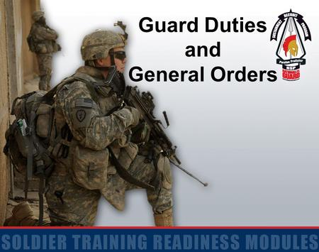 Guard Duties and General Orders. 2 Terminal Learning Objective Action: Perform the duties of a Soldier on guard Conditions: Given a guard post and a set.