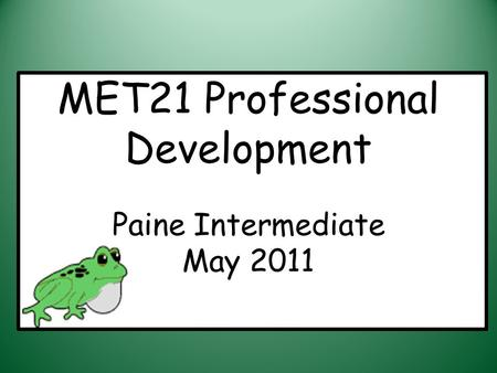 MET21 Professional Development Paine Intermediate May 2011.