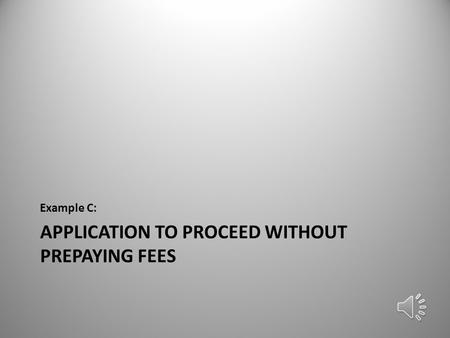 APPLICATION TO PROCEED WITHOUT PREPAYING FEES Example C: 1.