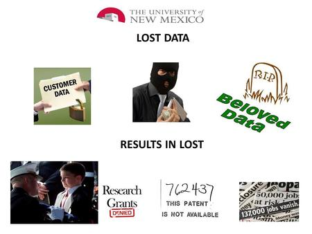LOST DATA RESULTS IN LOST. ….the resources of the Office of Research support a vigorous effort to increase our relevance in the world of discovery and.