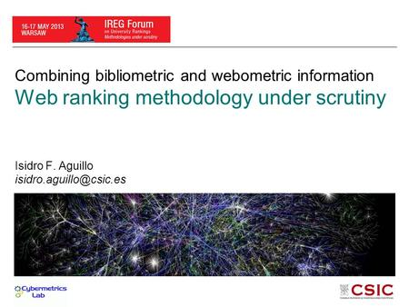 Combining bibliometric and webometric information Web ranking methodology under scrutiny Isidro F. Aguillo