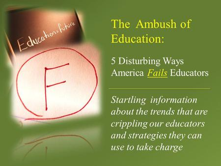 5 Disturbing Ways America Fails Educators The Ambush of Education: Startling information about the trends that are crippling our educators and strategies.