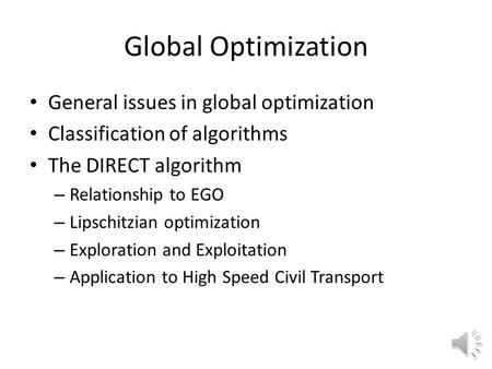 Global Optimization General issues in global optimization Classification of algorithms The DIRECT algorithm – Relationship to EGO – Lipschitzian optimization.