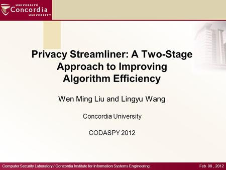 Privacy Streamliner: A Two-Stage Approach to Improving Algorithm Efficiency Wen Ming Liu and Lingyu Wang Concordia University CODASPY 2012 Computer Security.