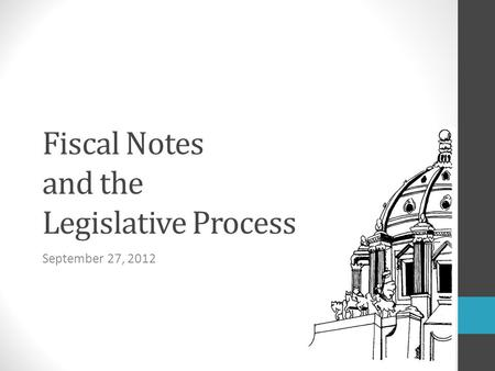 Fiscal Notes and the Legislative Process September 27, 2012.